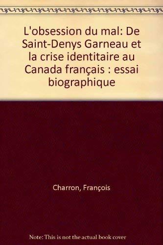L'obsession du mal: De Saint-Denys Garneau et: Charron, Francois
