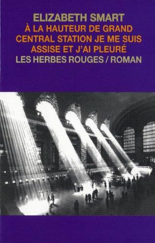 9782894192108: A la Hauteur de Grand Central Station Je Me Suis Assise et J Ai P