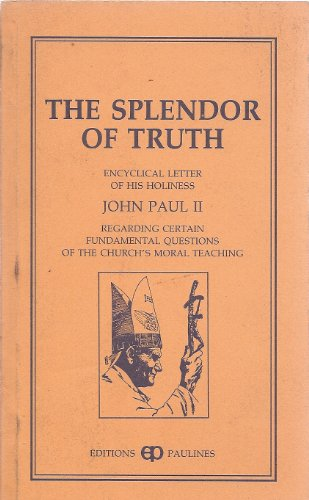 9782894202012: The Splendor of Truth: Encyclical Letter of His Holiness John Paul II Regarding Certain Fundamental Questions of the Church's Moral Teaching [Vatican Translation]