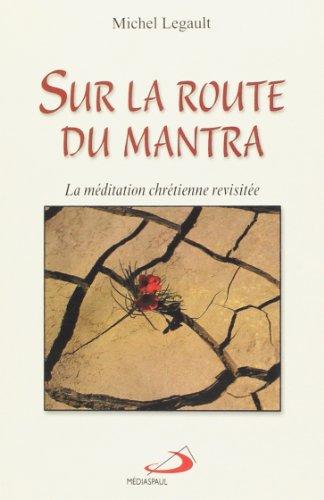 9782894204672: Sur la route du mantra. La méditation chrétienne revisitée (Sève nouvelle)