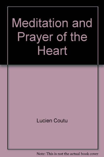 Meditation and Prayer of the Heart: Lucien Coutu