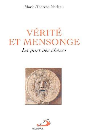 Vérité et mensonge : La part des: Nadeau, Marie-Thérèse
