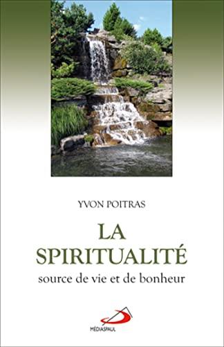 Spiritualité source de vie et de bonheur,: Poitras, Yvon: