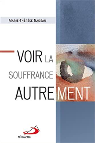Voir la souffrance autrement: Marie-Thérèse Nadeau