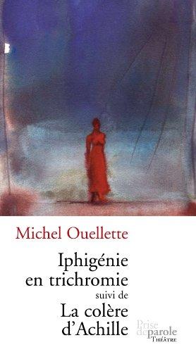 Iphig?nie en trichromie - Col?re d'Achille (La): n/a