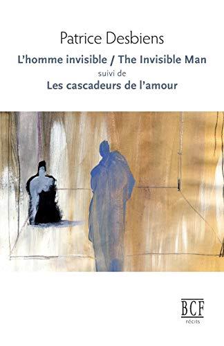 l'homme invisible / the invisible man suivi de les cascadeurs de l'amour: Desbiens,...