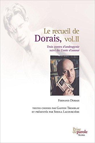 Le Recueil De Dorais, Vol. II: Trois Contes D'Androgynie Suivi Du Conte D'Amour: Dorais, ...