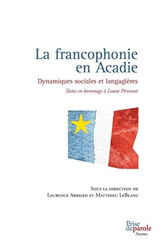 9782894239285: La Francophonie En Acadie: Dynamiques Sociales Et Langagières