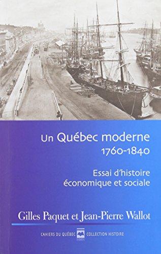 Un Quebec Moderne 1760 1840 Essai d Histoire Economique Sociale: Paquet Gilles Wallot