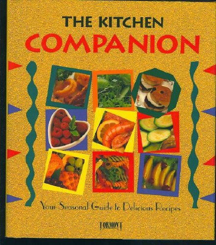 The Kitchen Companion : Your Seasonal Guide to Delicious Recipes