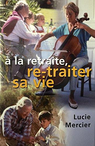 A la Retraite, re-traiter sa vie: Lucie MERCIER