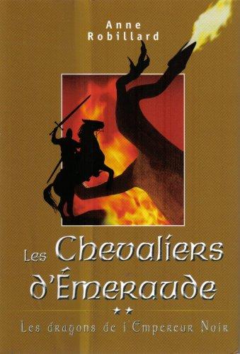 Les Chevaliers d'Emeraude: Les dragons de L'Empereur: Anne Robillard