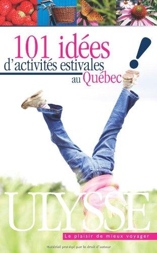 9782894308097: 101 Idees D'activites Estivales Au Quebec : Vive La Belle Saison au Grand Air!