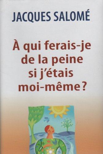 9782894309018: A qui ferais-je de la peine si j'etais moi-meme? (French Text)