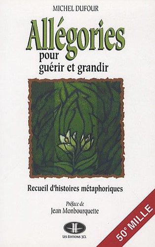 Allégories pour guérir et grandir: Dufour, Michel P.