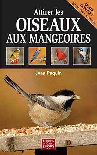 Attirer les oiseaux aux mangeoires: Paquin, Jean