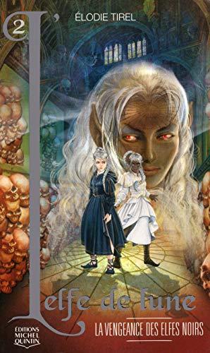 9782894354568: L'Elfe de lune - tome 2 La vengeance des elfes noirs (02)
