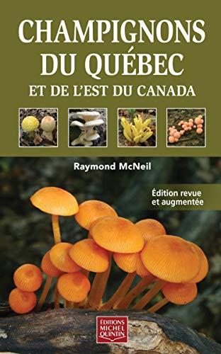 Champignons du Québec et de l'Est du Canada: Mcneil, Raymond