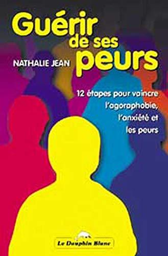 Guérir de ses Peurs. 12 etapes Pour: Nathalie JEAN