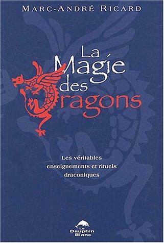 9782894360910: La magie des dragons : Les v�ritables enseignements et rituels draconiques