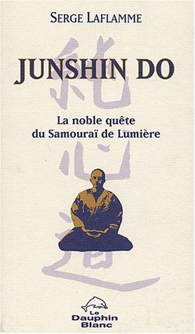 9782894361023: Junshin do : La noble quête du Samouraï de Lumière