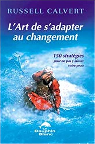 L'art de s'adapter au changement (French Edition): Russell Calvert