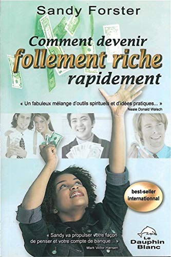 9782894361702: Comment devenir follement riche rapidement : Un guide pour attirer la prospérité et l'abondance dans votre vie maintenant