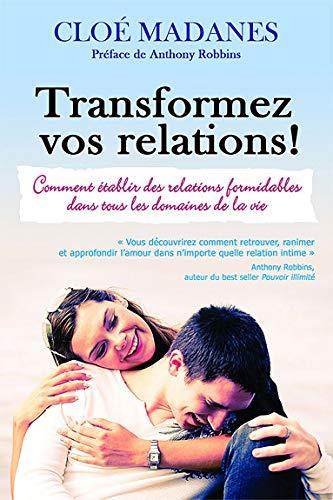 9782894362570: Transformez vos relations ! : Comment établir des relations formidables dans tous les domaines de la vie