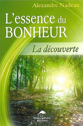 ESSENCE DU BONHEUR -L- LA DECOUVERTE: NADEAU ALEXANDRE
