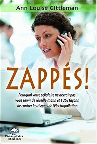 ZAPPES ! POURQUOI VOTRE CELLULAIRE NE DEVRAIT PAS VOUS SERVIR DE REVEILLE-MATIN.: GITTLEMAN ANN ...
