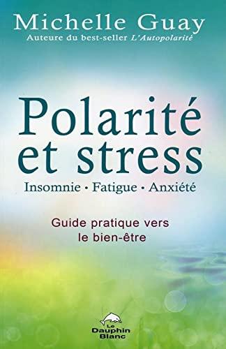 9782894363553: Polarité et stress - Insomnie, fatigue, anxiété - Guide pratique vers le bien-être