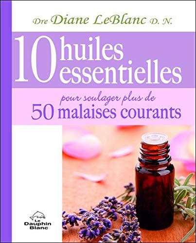 9782894364406: 10 huiles essentielles pour soulager plus de 50 malaises courants