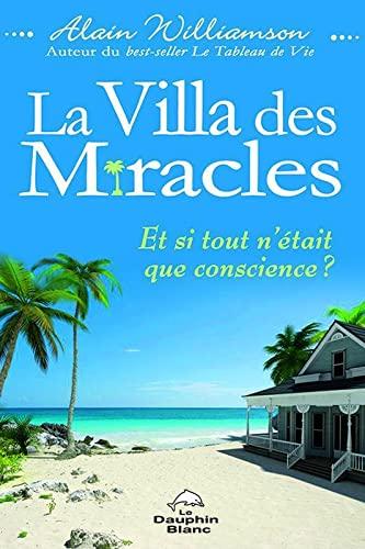 9782894365502: La Villa des miracles : et si tout n'était que conscience?