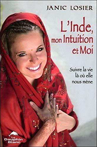 9782894365946: L'Inde, mon Intuition et Moi ! Suivre la vie l� o� elle nous m�ne