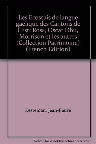 9782894441015: Les Ecossais de langue gaelique des Cantons de l'Est: Ross, Oscar Dhu, Morrison et les autres (Collection Patrimoine) (French Edition)