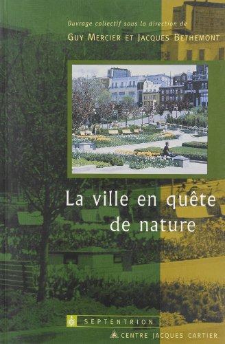 La Ville en qu?te de nature: Mercier, Guy, Bethemont, Jacques, Colloque Les soci?t?s urbaines et la...