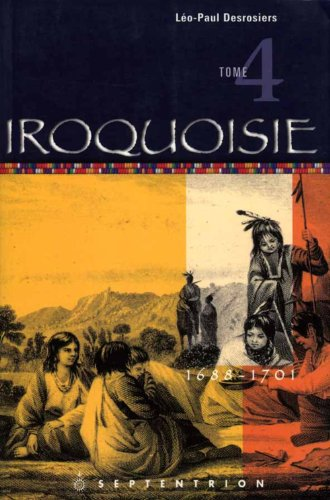 IROQUOISIE. ------ Tome 4 , 1688-1701: DESROSIERS ( Léo-Paul )