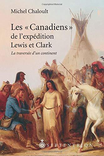 """Les """"Canadiens"""" de L'expédition Lewis et Clark, 1804-1806 : La Traversée du Continent: ..."""