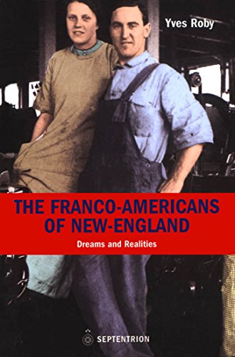 The Franco-Americans of New England: Dreams and: Yves Roby