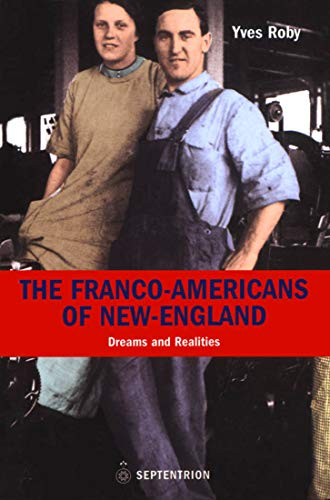 The Franco-Americans of New England: Dreams and: Roby, Yves