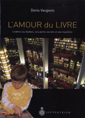 9782894484258: L Amour du Livre l Edition au Quebec Ses Secrets (French Edition)
