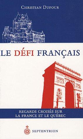 le d?fi fran?ais ; regards crois?s sur la France et le Qu?bec: n/a