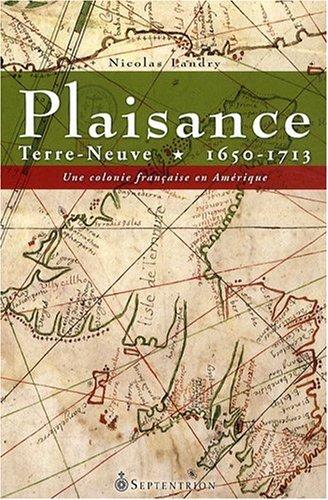 PLAISANCE - Terre-Neuve, 1650-1713. Une colonie française en Amérique: LANDRY ( ...