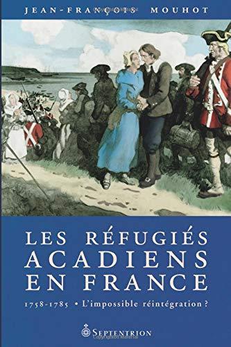 9782894485132: Les Réfugiés acadiens en France (1758-1785): l'impossible réintegration ?