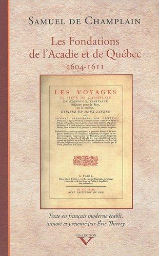 Les Fondations de l'Acadie et de Québec 1604-1611 - [ Texte en français moderne ...