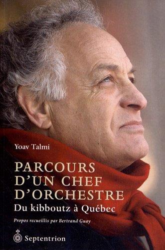 Yoav Talmi: Parcours d'un chef d'orchestre - Du kibboutz a Quebec (SIGNED): Talmi, Yoav