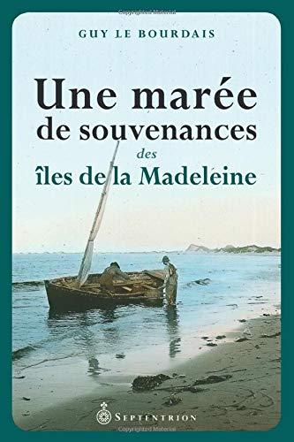 Une marée de souvenances des Iles de la Madeleine: Le Bourdais, Guy