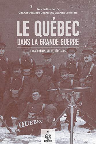 9782894488003: Le Québec dans la Grande Guerre : Engagements, refus, héritages