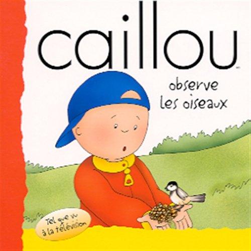 CAILLOU OBSERVE LES OISEAUX: N/A