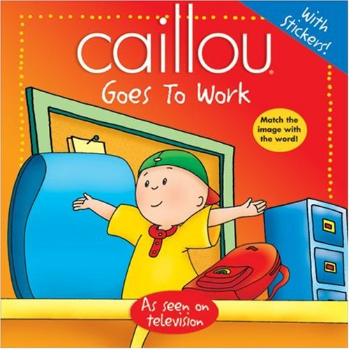 9782894505489: Caillou: Goes to Work (Abracadabra series)